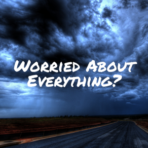 Worried About Everything?